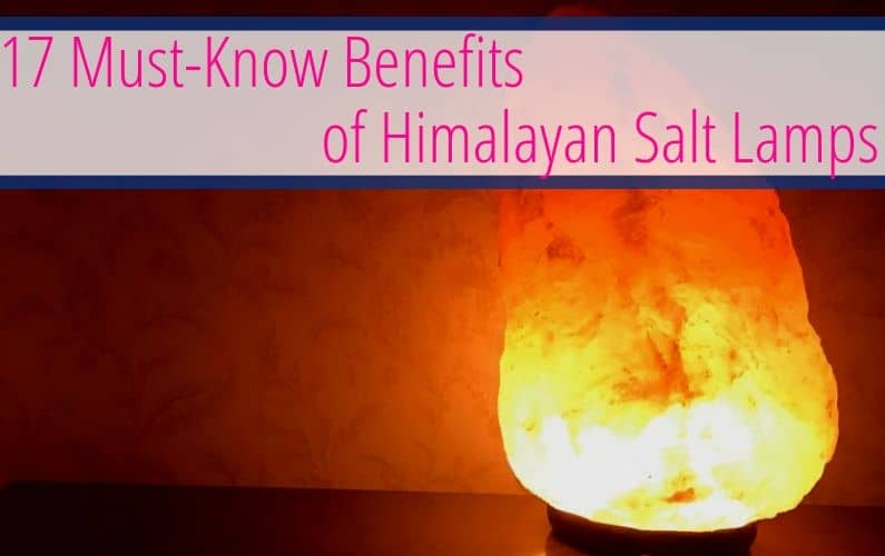 17 Must Know Benefits of Himalayan Salt Lamps
