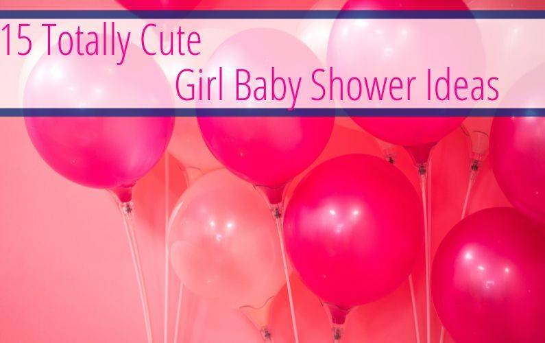 15 Totally Cute Girl Baby Shower Ideas