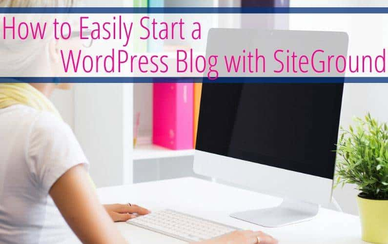 How to Easily Start a WordPress Blog with SiteGround